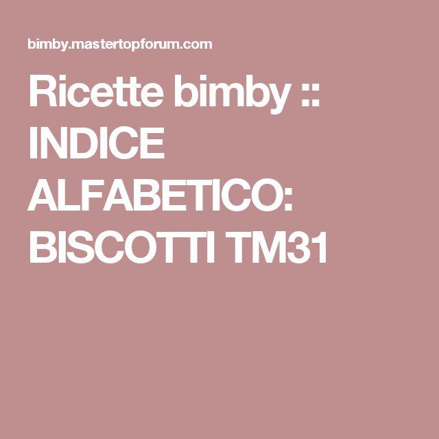 Ricette bimby :: INDICE ALFABETICO: BISCOTTI TM31