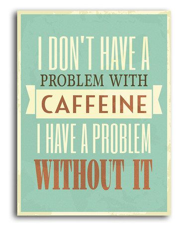 'I Don't Have a Problem with Caffeine' Print #zulily #zulilyfinds