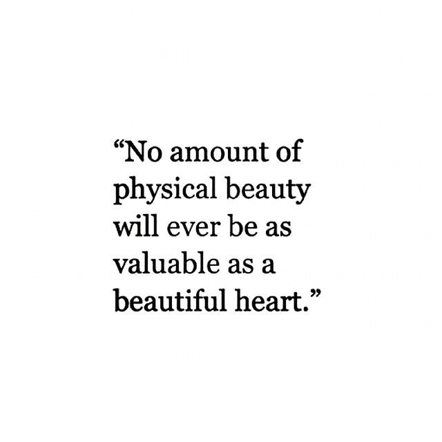 No amount of physical beauty will ever be as valuable as a beautiful heart. #wisdom #affirmations #beauty