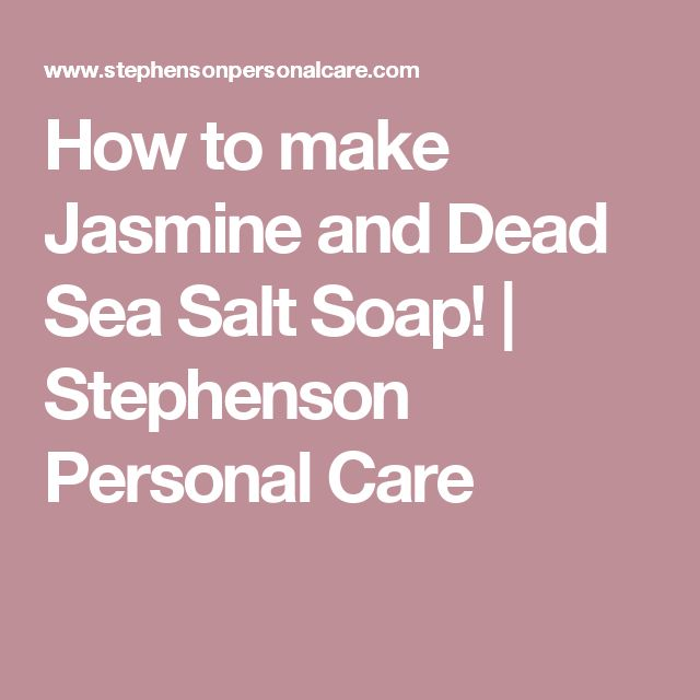 How to make Jasmine and Dead Sea Salt Soap!   Stephenson Personal Care