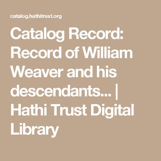 Catalog Record: Record of William Weaver and his descendants...   Hathi Trust Digital Library