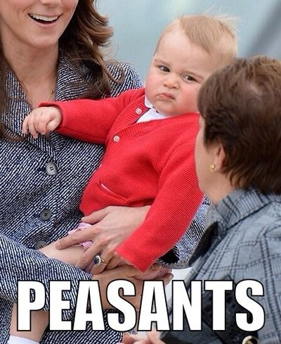 Prince George doesn't want to take your Peasant nonsense. :P <- LOL