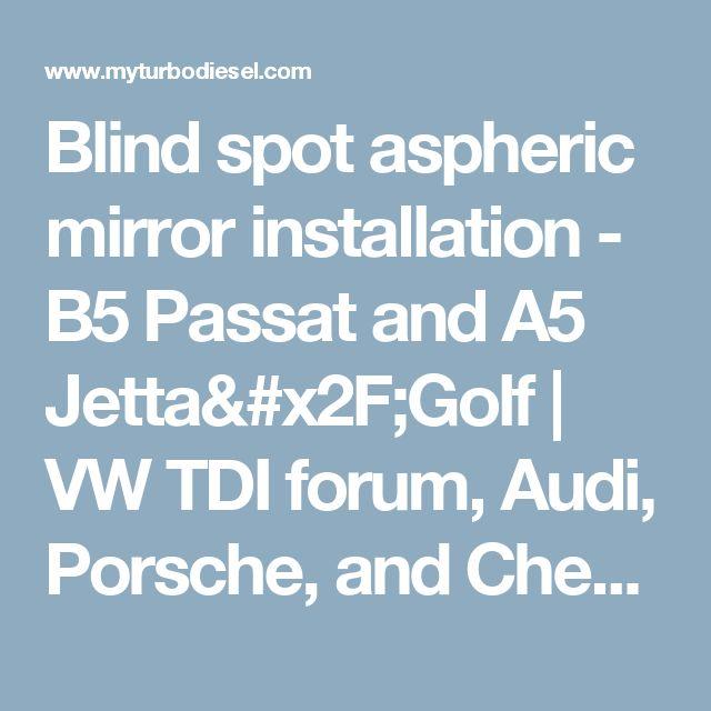 Blind spot aspheric mirror installation - B5 Passat and A5 Jetta/Golf | VW TDI forum, Audi, Porsche, and Chevy Cruze diesel forum