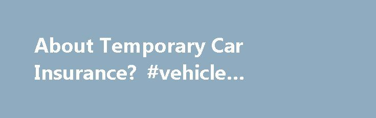 About Temporary Car Insurance? #vehicle #payment #calculator http://insurance.remmont.com/about-temporary-car-insurance-vehicle-payment-calculator/  #temporary insurance # About Temporary Car Insurance? Significance Temporary car insurance, also known as short-term car insurance, is a car insurance policy that lasts for less than the standard 6-month or 12-month term of an insurance policy. Temporary car insurance is an attractive option for drivers who know they are only going to be driving…
