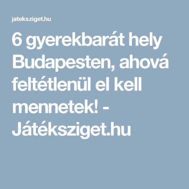 6 gyerekbarát hely Budapesten, ahová feltétlenül el kell mennetek! - Játéksziget.hu