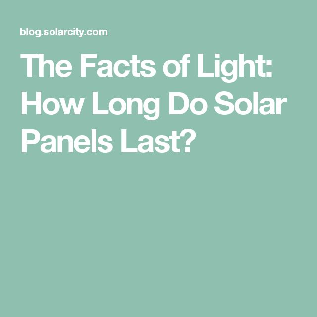 The Facts of Light: How Long Do Solar Panels Last?