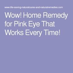 Wow! Home Remedy for Pink Eye That Works Every Time!