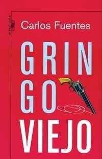 """""""Gringo Viejo"""", de Carlos Fuentes. Si uno tiene que morir de viejo, mejor como un héroe o un bandolero, mejor libre."""