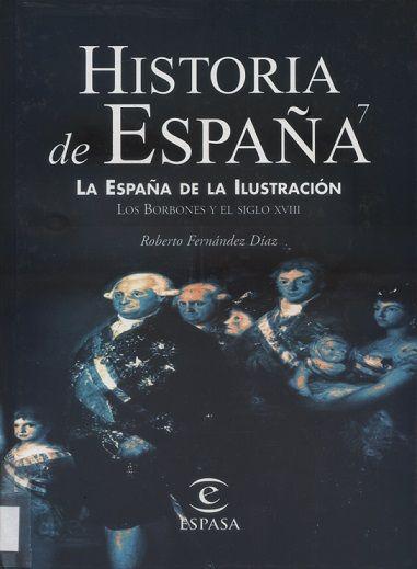 La España de la Ilustración : los Borbones y el siglo XVIII / Roberto Fernández Díaz. Madrid : Espasa-Calpe, D.L. 1999