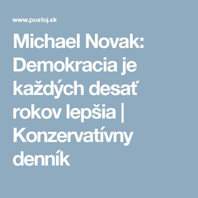 Michael Novak: Demokracia je každých desať rokov lepšia    Konzervatívny denník