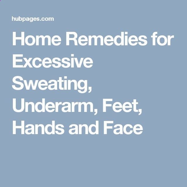 Home Remedies for Excessive Sweating, Underarm, Feet, Hands and Face