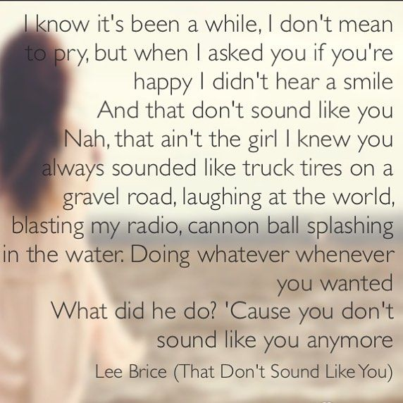 lee brice - that don't sound like you  Not the girl I knew...