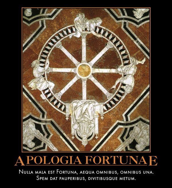 Apologia Fortunae Nulla mala est Fortuna, aequa omnibus, omnibus una. Spem dat pauperibus, divitibusque metum.