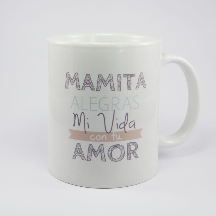 """Mamita alegras mi vida con tu amor. Taza en ceramica para la persona más importante del mundo """"Mamá""""."""