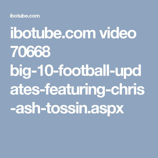 ibotube.com video 70668 big-10-football-updates-featuring-chris-ash-tossin.aspx
