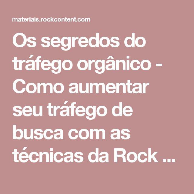 Os segredos do tráfego orgânico - Como aumentar seu tráfego de busca com as técnicas da Rock Content e da SEMrush