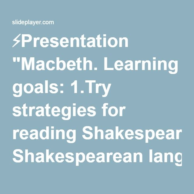 "⚡Presentation ""Macbeth. Learning goals: 1.Try strategies for reading Shakespearean language 2.Get familiar with the characters and themes in Macbeth."""