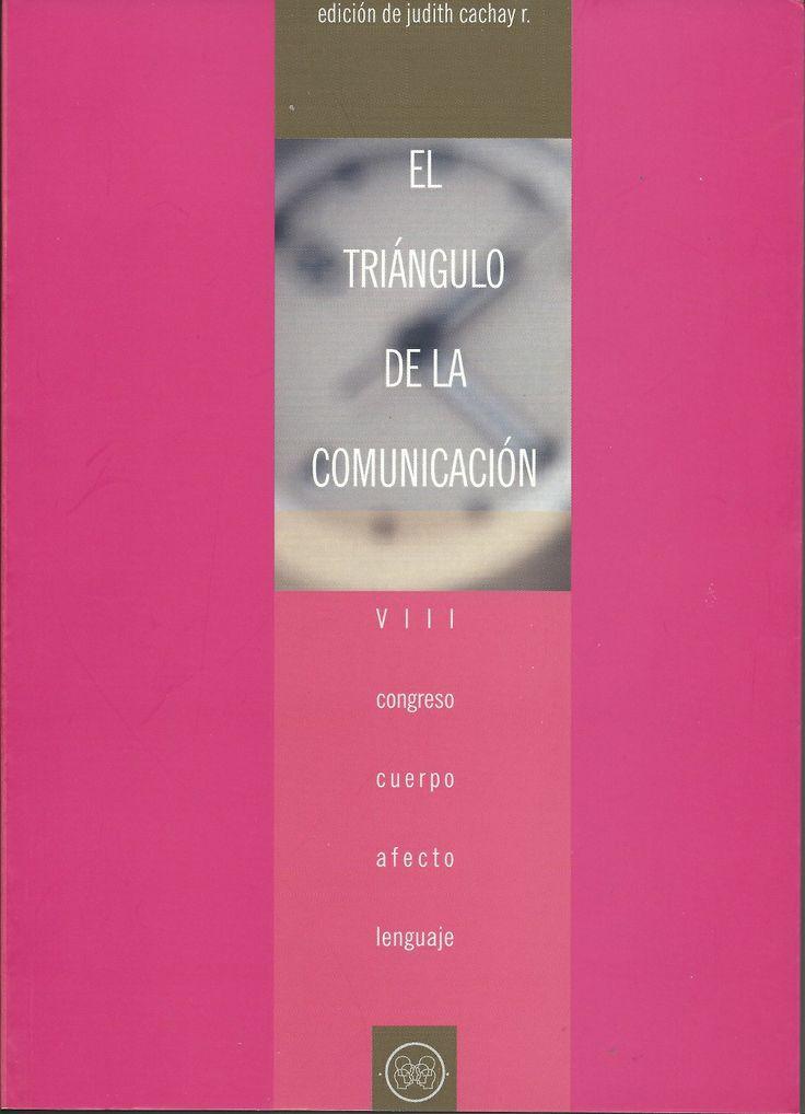 EL TRIÁNGULO DE LA COMUNICACIÓN VIII Congreso: Cuerpo, afecto y lenguaje Judith Cachay