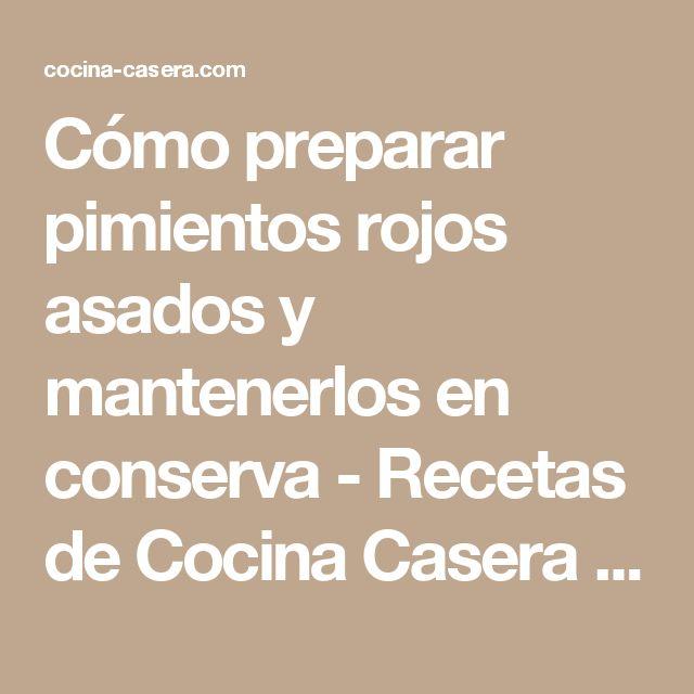 Cómo preparar pimientos rojos asados y mantenerlos en conserva - Recetas de Cocina Casera - Recetas fáciles y sencillas