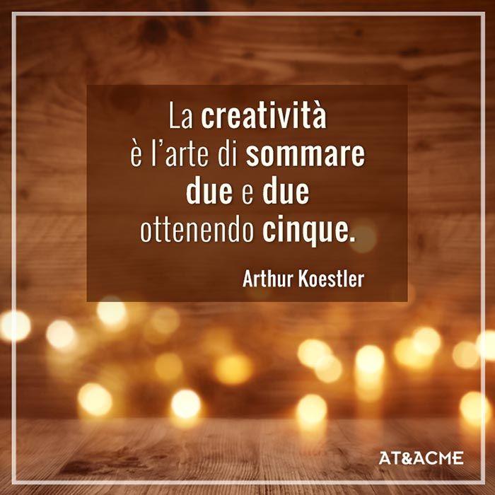 """""""La creatività è l'arte di sommare due e due ottenendo cinque."""" Arthur Koestler.  Citazioni sulla creatività dell'Agenzia di Comunicazione a Napoli AT&ACME #ateacme #quote #citazioni"""