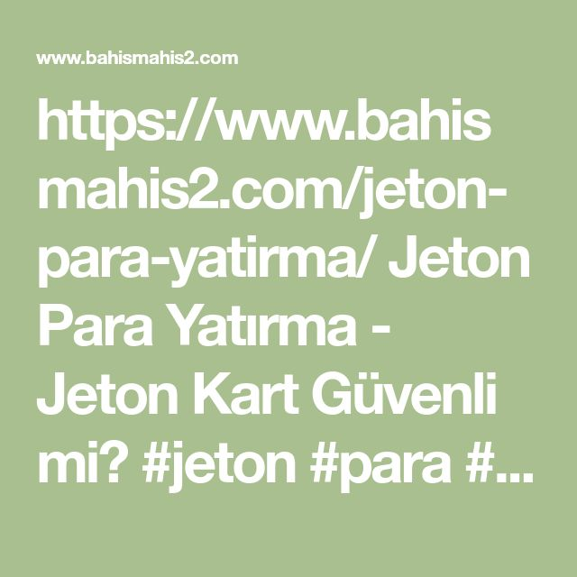 https://www.bahismahis2.com/jeton-para-yatirma/   Jeton Para Yatirma - Jeton Kart G�venli mi?  #jeton #para #yatirma #kart #g�venli #mi