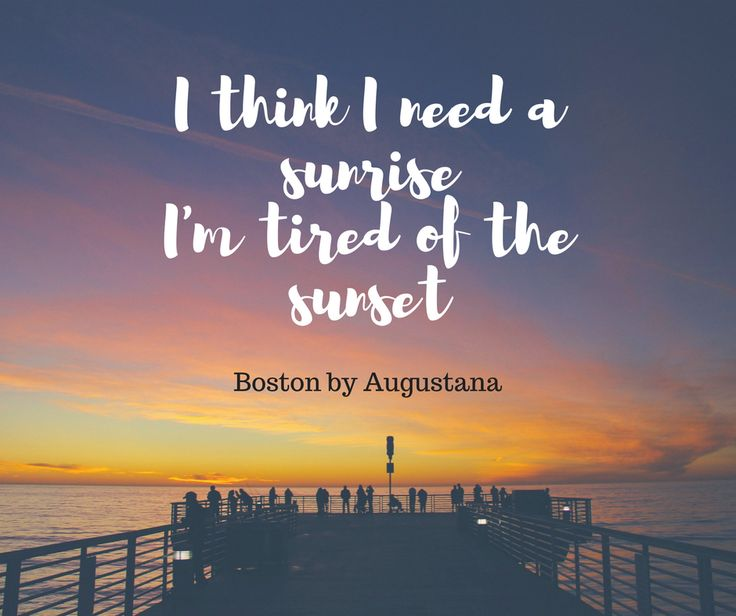 One of my favorite songs. Boston by Augustana. Here's the link for the complete lyrics: http://www.azlyrics.com/lyrics/augustana/boston.html