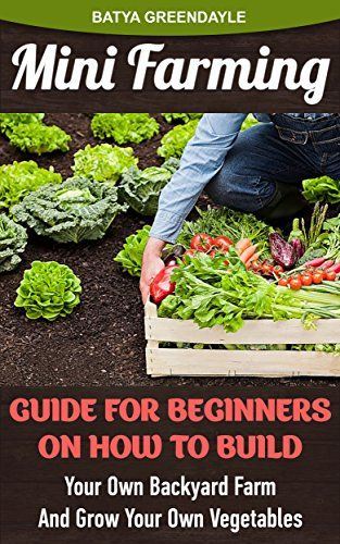 Backyard Farming Books : Farming Guide For Beginners On How To Build Your Own Backyard Farm