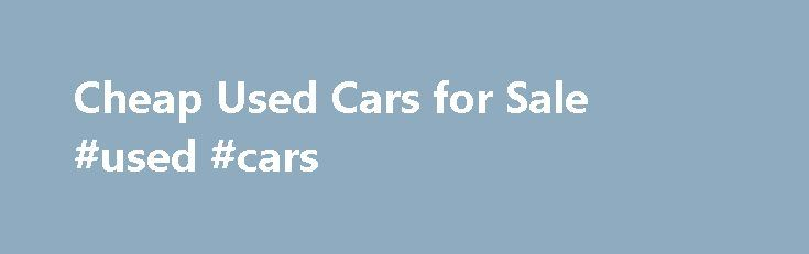 Cheap Used Cars for Sale #used #cars http://auto.remmont.com/cheap-used-cars-for-sale-used-cars/  #auction cars for sale # Cheap Used Cars for Sale Have you been waiting for the right sale to buy a used car? Then consider checking out the used cheap cars for sale available at Interstate Auto Auction in Salem NH. Interstate Auto Auction is a public car auction. That means you we offer used [...]Read More...The post Cheap Used Cars for Sale #used #cars appeared first on Auto&Car.