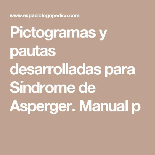 Pictogramas y pautas desarrolladas para Síndrome de Asperger. Manual p