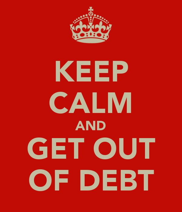 KEEP CALM AND GET OUT OF DEBT - KEEP CALM AND CARRY ON Image Generator