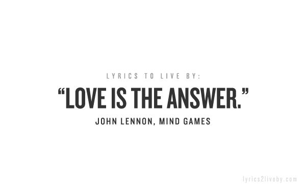 Love is the answer    Lyrics to Live By