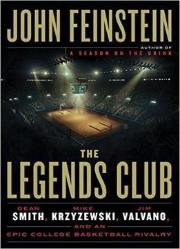 The Legends Club: Dean Smith Mike Krzyzewski Jim Valvano And An Epic College Basketball Rivalry PDF