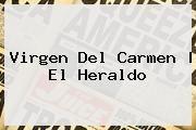 http://tecnoautos.com/wp-content/uploads/imagenes/tendencias/thumbs/virgen-del-carmen-el-heraldo.jpg Virgen del Carmen. Virgen del Carmen | El Heraldo, Enlaces, Imágenes, Videos y Tweets - http://tecnoautos.com/actualidad/virgen-del-carmen-virgen-del-carmen-el-heraldo/