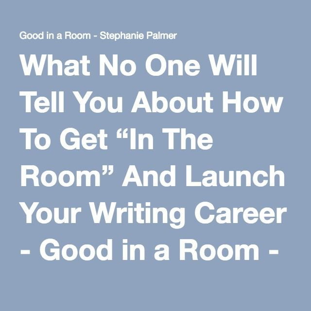"""What No One Will Tell You About How To Get """"In The Room"""" And Launch Your Writing Career"""