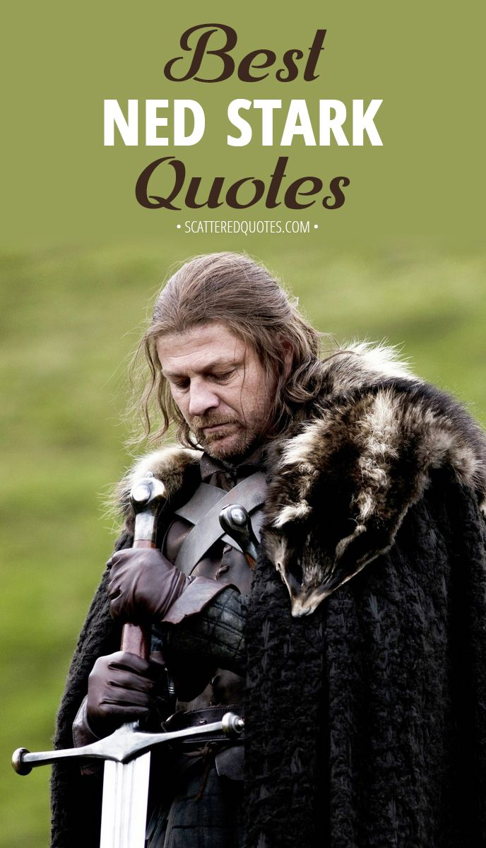 Collection of the best quotes by ned stark from game of thrones │ gameofthrones nedstark