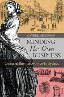 A history that populates the streets of colonial Sydney with entrepreneurial businesswomen earning their living in a variety of small – and sometimes surprising – enterprises. There are few...