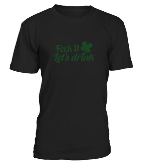 FECK it  (Irish swear word) LET's DRINK  #tshirt #tshirtfashion #tshirtformen #Women'sFashion #TshirtWomen's #Fundraise #PeaceforParis #HumanRights #AnimalRescue #Autism #Cancer   #WorldPeace #Disability #ForaCause #Other #Family #Girlfriend #Grandparents #Wife #Mother #Ki