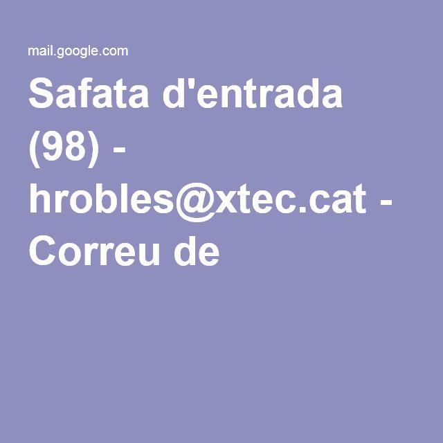 Safata d'entrada (98) - hrobles@xtec.cat - Correu de