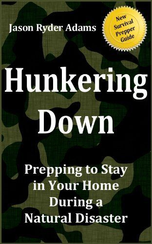 Hunkering Down: Prepping to Survive in Your Home During a Natural Disaster (The NEW Survival Prepper Guides) by Jason Ryder Adams, http://www.amazon.com/dp/B00A3YAQQQ/ref=cm_sw_r_pi_dp_ksX5qb0G8NVKW