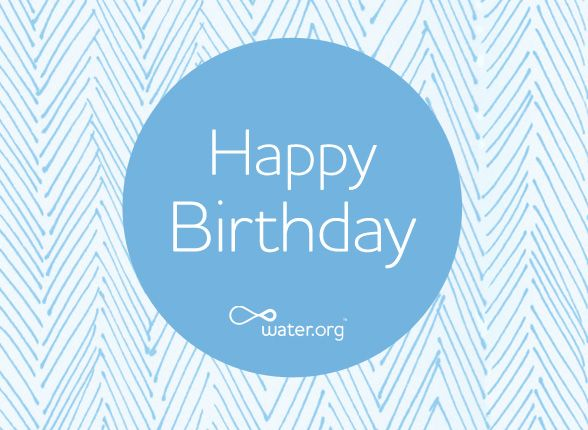 Give water in honor of someone's special day. | Send an eCard through Water.org