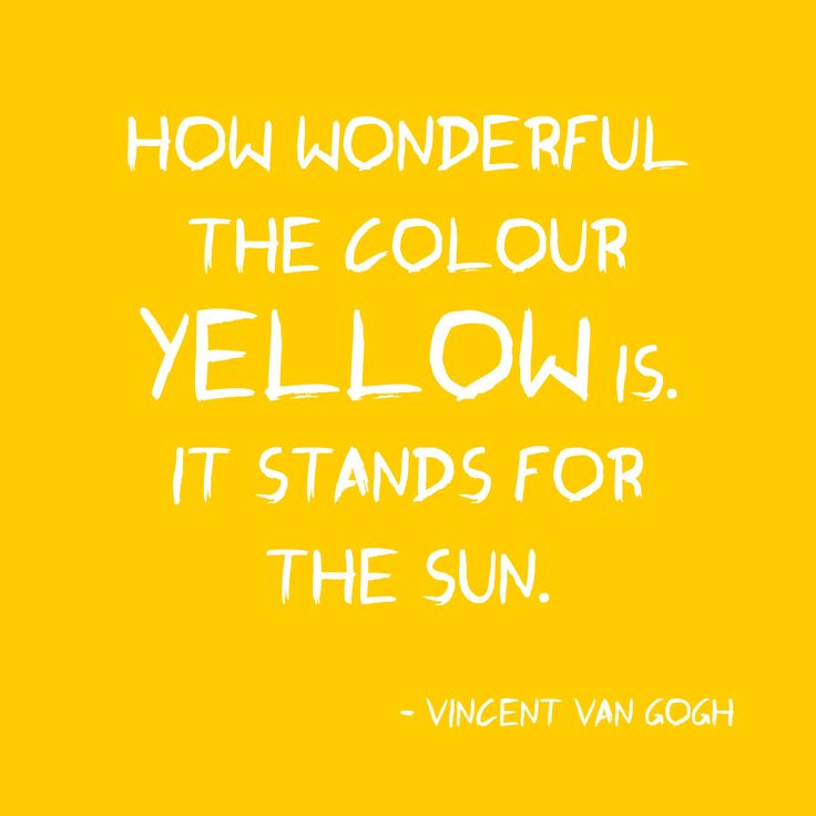 How wonderful the colour yellow is. It stands for the sun - Vincent Van Gogh