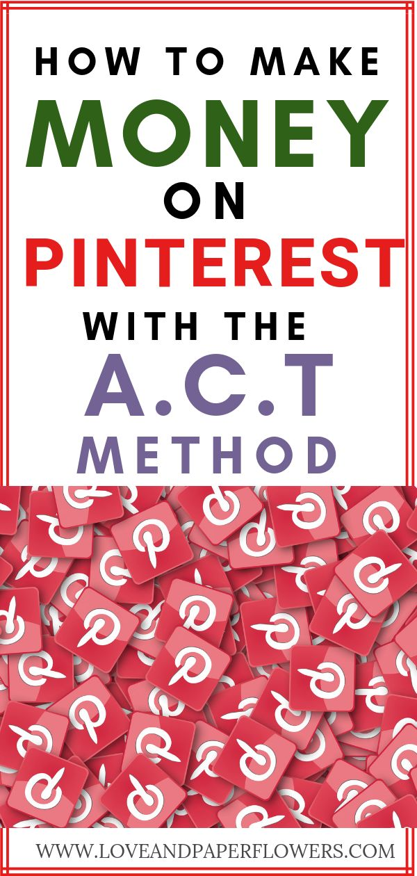 How to Make Money with Pinterest in 2019 Using The A.C.T Method [Step-by-Step] – Love and Paper Flowers | Profitable Blogging Tips & Social Media Tips | Start a Blog Today