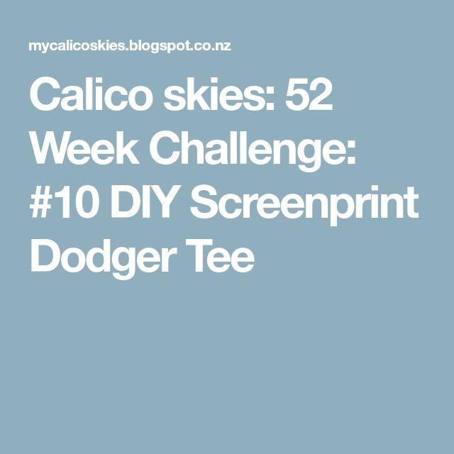 Calico skies: 52 Week Challenge: #10 DIY Screenprint Dodger Tee