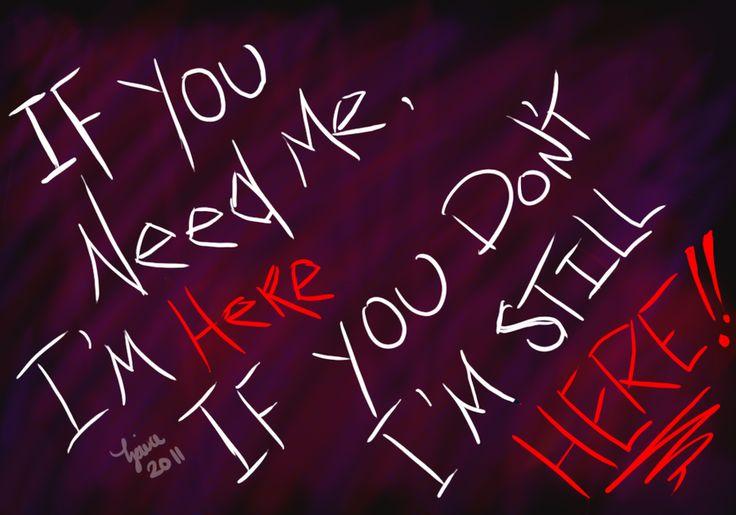 If you need me, I'm here. If you don't, I'm still here!!