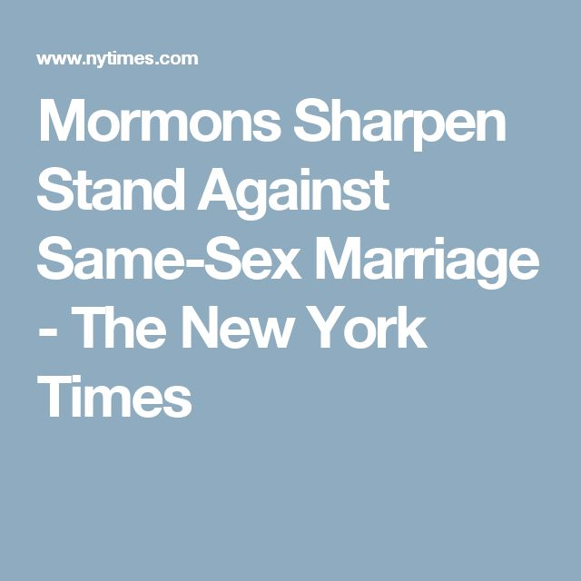Mormons Sharpen Stand Against Same-Sex Marriage - The New York Times