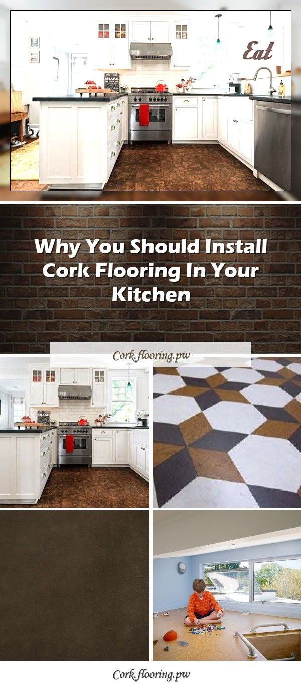 Why You Should Install Cork Flooring In Your Kitchen In 2020 Cork Flooring Flooring Cork Wall