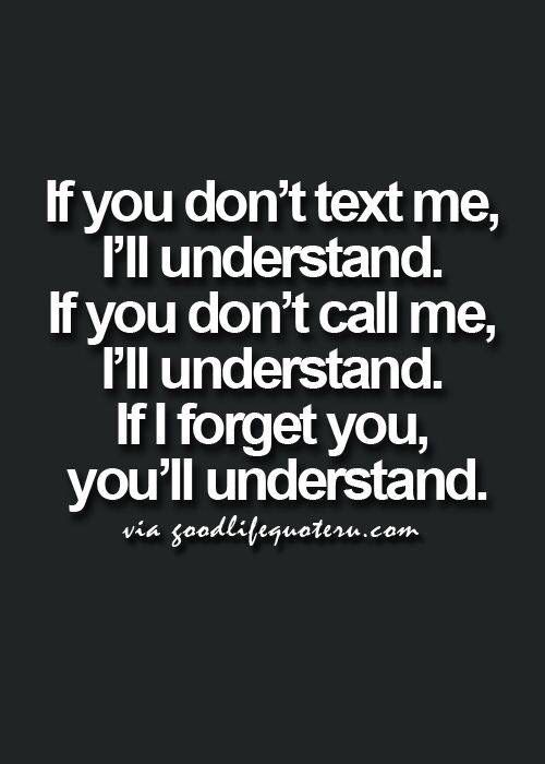 "I don't agree with part says I will forget u: I never forget my loved ones. BUT I hate when friends don't reply. & ""I was busy"" is not an excuse, unless u have someone u love in hospital or just died. Everyone has cell phone in hand 24/7 & e-mail on phone. I'll always welcome back friends with open arms who do this. But giving u my opinion in the hopes I teach u about etiquette. & about being a true friend -Mari"