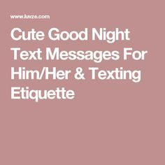 Cute Good Night Text Messages For Him/Her & Texting Etiquette