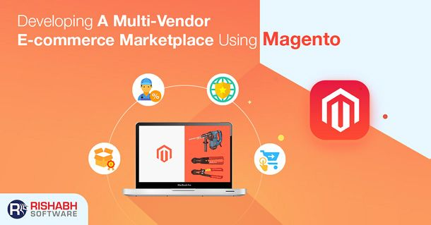 Developing A Multi Vendor E Commerce Marketplace Solution Using Magento Ecommerce Business Benefits Solutions