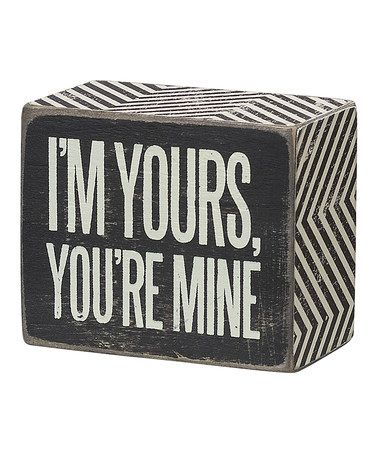Love this 'I'm Yours' Box Sign on #zulily! #zulilyfinds